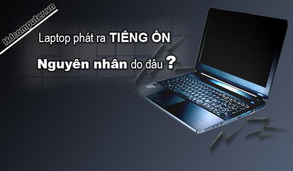 Nguyên nhân và cách khắc phục lỗi Laptop kêu vù vù