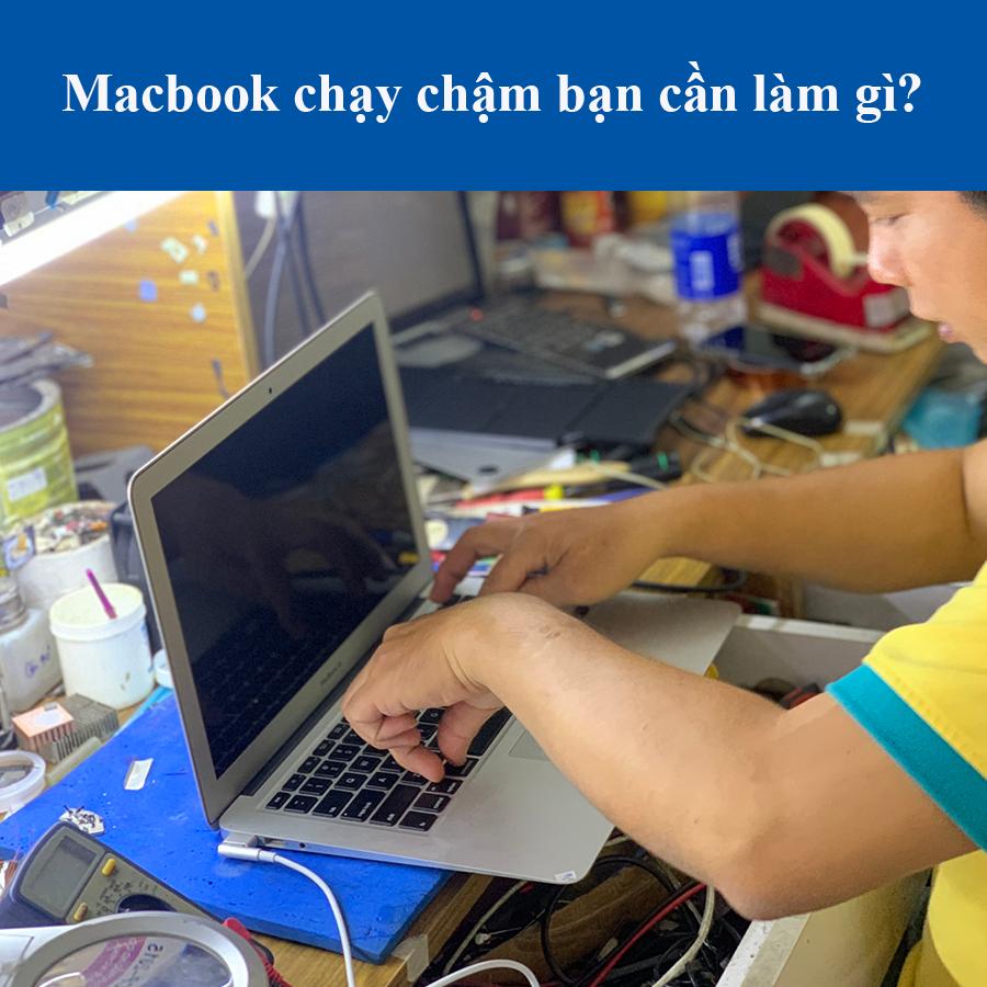 Macbook bị chạy chậm cần làm gì?