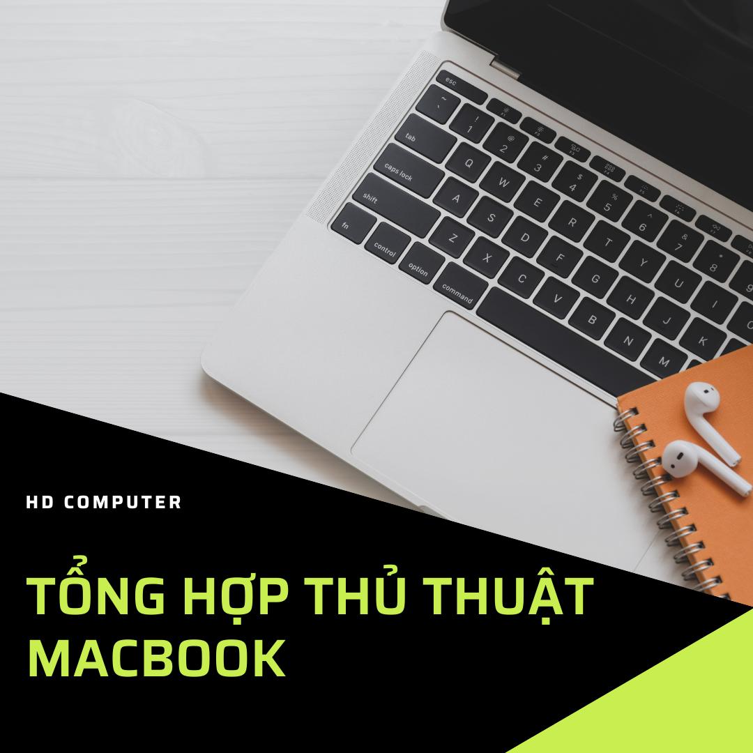 Tổng hợp thủ thuật Macbook giúp bạn thành thạo hơn
