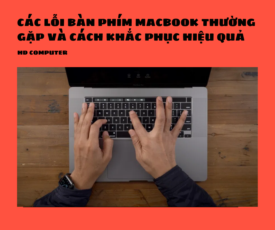 Các lỗi bàn phím Macbook thường gặp và cách khắc phục hiệu quả