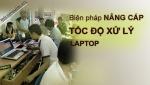 Hướng dẫn tăng tốc độ, cải thiện hiệu suất cho Laptop