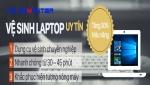 Dịch vụ vệ sinh Laptop uy tín - Vệ sinh Laptop lấy ngay sau 30p