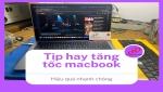 Tip hay cho bạn làm macbook chạy nhanh hơn
