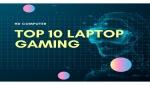 Top 10 laptop gaming đáng mua mà sinh viên nên biết