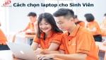 Hướng dẫn cách chọn laptop cho Sinh Viên