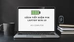 Cách tiết kiệm pin laptop win 10