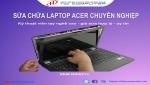 Sửa laptop acer ở đâu uy tín tại quận Tân bình