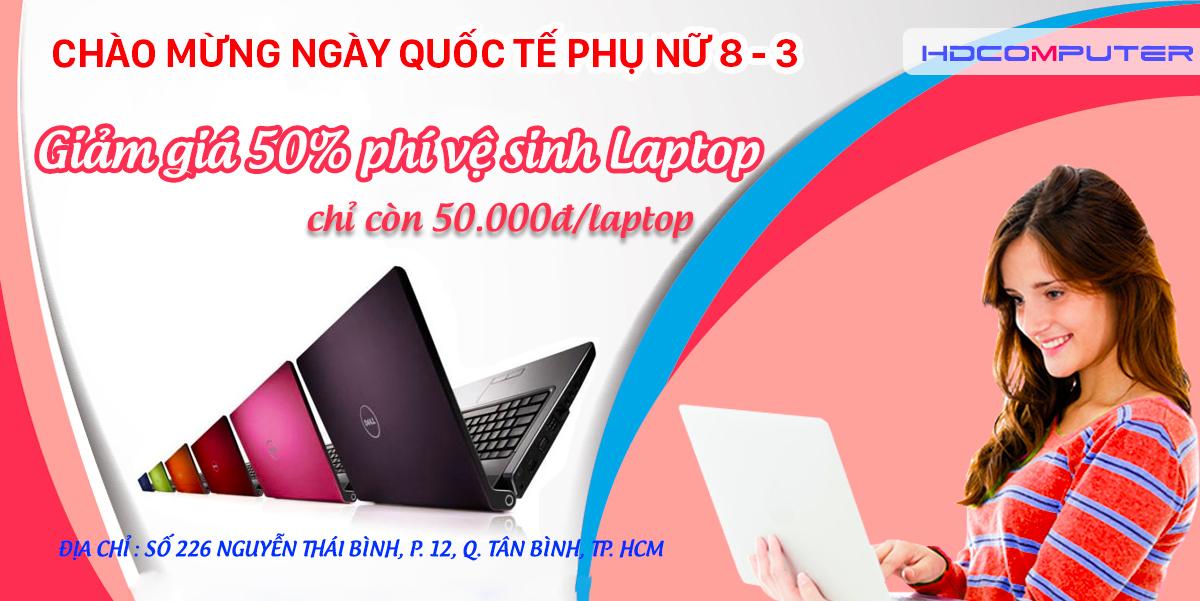 Khuyến mãi tưng bừng, chào mừng ngày quốc tế phụ nữ 8-3 - Giảm đến 50% phí khi vệ sinh Laptop tại HD Computer